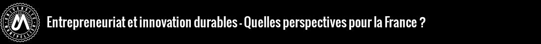 Entrepreneuriat et innovation durables : quelles perspectives pour la France ? Logo